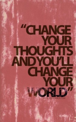 Change your thoughts...
